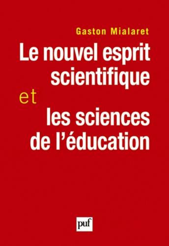 Le nouvel esprit scientifique et les sciences de l'éducation. Essai pour établir un pont entre les sciences de la nature et les sciences de l'homme