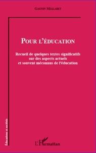 Gaston Mialaret - Pour l'éducation - Recueil de quelques textes significatifs sur des aspects actuels et souvent méconnus de l'éducation.