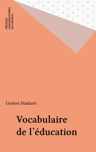 Gaston Mialaret - Vocabulaire de l'éducation - Éducation et sciences de l'éducation.