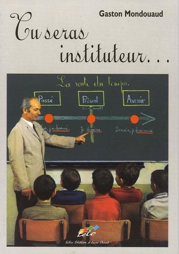 Gaston Mondouaud - Tu seras instituteur....