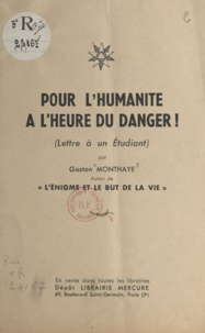 Gaston Monthaye - Pour l'humanité à l'heure du danger - Lettre à un étudiant.