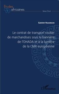Histoiresdenlire.be Le contrat de transport routier de marchandises sous la bannière de l'OHADA et à la lumière de la CMR européenne Image