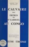 Gaston Nijs - Le calvaire des frères de Saint-Gabriel au Congo - Leur ultime témoignage.