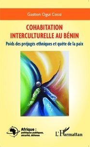Gaston Ogui - Cohabitation interculturelle au Bénin - Poids des préjugés ethniques et quête de la paix.
