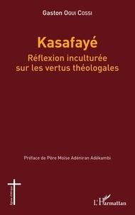 Gaston Ogui Cossi - Kasafayé - Réflexion inculturée sur les vertus théologales.