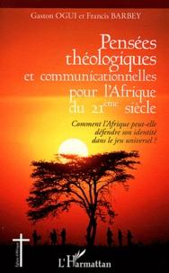 Gaston Ogui et Francis Barbey - Pensées théologiques et communicationnelles pour l'Afrique du 21e siècle - Comment l'Afrique peut-elle défendre son identité dans le jeu universel ?.