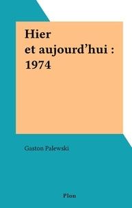 Gaston Palewski - Hier et aujourd'hui : 1974.