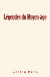 Gaston Paris - Légendes du Moyen-âge.