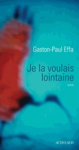 Gaston-Paul Effa - Je la voulais lointaine.
