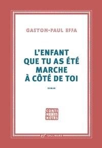 Gaston-Paul Effa - L'enfant que tu as été marche à côté de toi.