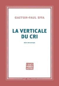 Gaston-Paul Effa - La verticale du cri.