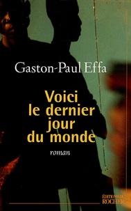 Gaston-Paul Effa - Voici le dernier jour du monde.