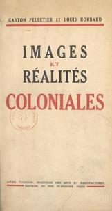 Gaston Pelletier et Louis Roubaud - Images et réalités coloniales.