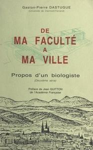 Gaston-Pierre Dastugue et Jean Guitton - Propos d'un biologiste (2). De ma faculté à ma ville.