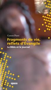 Gaston Pietri - Fragments de vie, reflets d'évangile - La Bible et le journal.