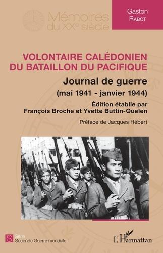 Gaston Rabot - Volontaire calédonien du Bataillon du Pacifique - Journal de guerre (mai 1941-janvier 1944).