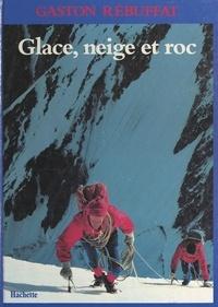Gaston Rébuffat et  Collectif - Glace, neige et roc.