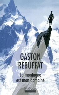 Gaston Rébuffat - La montagne est mon domaine.