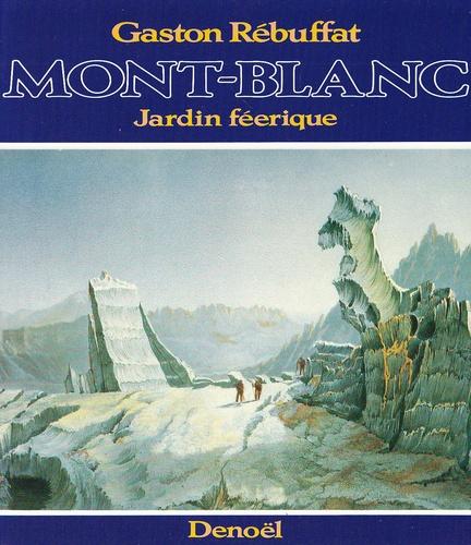 Gaston Rébuffat - Mont-Blanc - Jardin féerique.