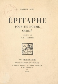 Gaston Riou et Jos Jullien - Épitaphe pour un homme oublié.