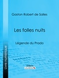 Gaston Robert de Salles et  Ligaran - Les folles nuits - Légende du Prado.