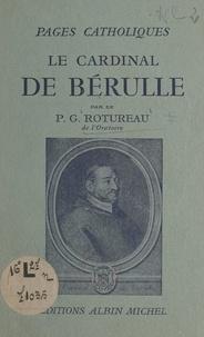 Gaston Rotureau et Omer Englebert - Le cardinal de Bérulle.