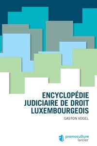 Gaston Vogel - Encyclopédie judiciaire de droit luxembourgeois.