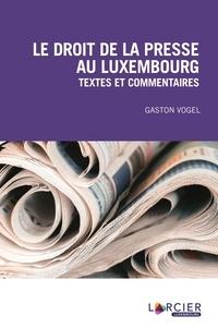 Gaston Vogel - Le droit de la presse - Textes et commentaires.