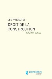 Gaston Vogel - Les pandectes : droit de la construction.