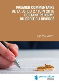 Gaston Vogel - Premier commentaire de la loi du 27 juin 2018 portant réforme du droit du divorce.