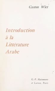 Gaston Wiet - Introduction à la littérature arabe.