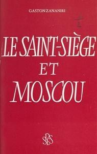 Gaston Zananiri - Le Saint-Siège et Moscou.