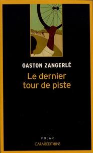 Gaston Zangerlé - Le dernier tour de piste.