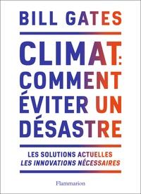 Gates Bill - Climat - Comment éviter le désastre.