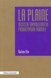 Gatien Elie - La plaine - Récits de travailleurs du productivisme agricole.