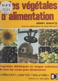 Gaud Morvant et Alain Saury - Les huiles végétales d'alimentation - Propriétés diététiques et usages culinaires de tous les corps gras alimentaires.