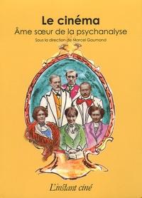 GAUMOND MARCEL - Le cinéma, âme soeur de la psychanalyse.