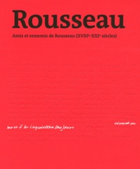 Gauthier Ambrus et Alain Grosrichard - Vivant ou mort, il les inquiétera toujours - Amis et ennemis de Rousseau (XVIIIe-XXIe siècles).