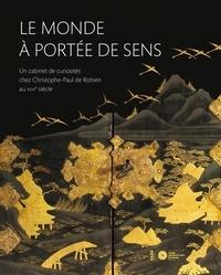 Gauthier Aubert et François Bergot - Le monde à portée de sens - Un cabinet de curiosités chez Christophe-Paul de Robien au XVIIIe siècle.
