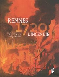 Gauthier Aubert et Georges Provost - Rennes 1720 - L'incendie.