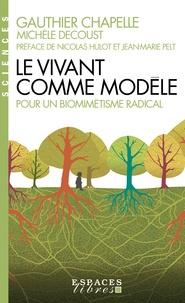 Gauthier Chapelle et Michèle Decoust - Le vivant comme modèle - Pour un biomimétisme radical.