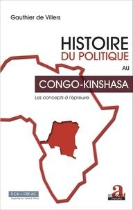 Gauthier de Villers - Histoire du politique au Congo-Kinshasa - Les concepts à l'épreuve.