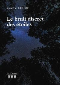 Gauthier Dekerf - Le bruit discret des étoiles.
