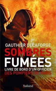 Gauthier Delaforge - Sombres fumées - Livre de bord d'un officier des pompiers de Paris.