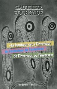 Gauthier Fourcade - Le bonheur est à l'intérieur de l'extérieur de l'extérieur de l'intérieur, ou l'inverse.