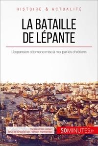 Gauthier Godart et  50Minutes.fr - Grandes Batailles  : La bataille de Lépante - L'expansion ottomane mise à mal par les chrétiens.