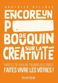 Lire un livre en ligne sans téléchargement Encore un p***** de bouquin sur la créativité  - Arrêtez de vouloir toujours plus d'idées, faites vivre les vôtres ! par Gauthier Helloco en francais