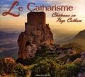 Gauthier Langlois et Didier Poux - Le catharisme : châteaux en pays cathare - Châteaux en Pays Cathare.