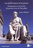 Gauthier Liberman - Les préliminaires de la guerre - Prolégomènes à la lecture du premier livre de Thucydide.