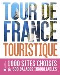 Gautier Genton - Tour de France touristique - 1000 sites choisis & 500 balades inoubliables.